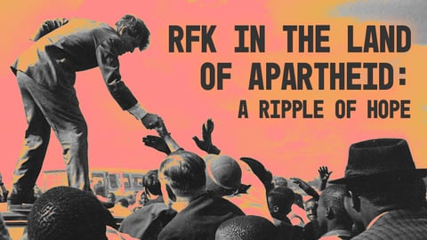 Preview image of RFK in the Land of Apartheid: A Ripple of Hope