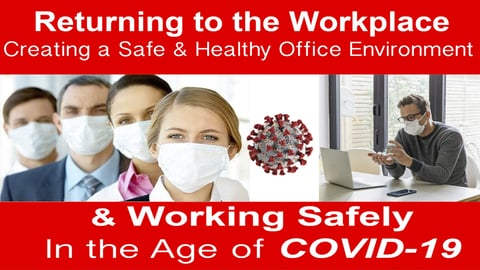 Returning to the Workplace - Creating A Safe and Healthy Office Environment