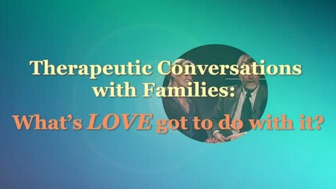 Therapeutic Conversations With Families: What's Love Got to Do With It?