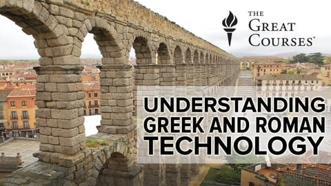 Understanding Greek and Roman Technology: From Catapult to the Pantheon Course