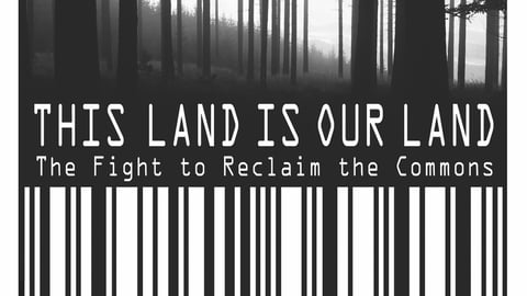 This Land is Our Land - The Fight to Reclaim the Commons
