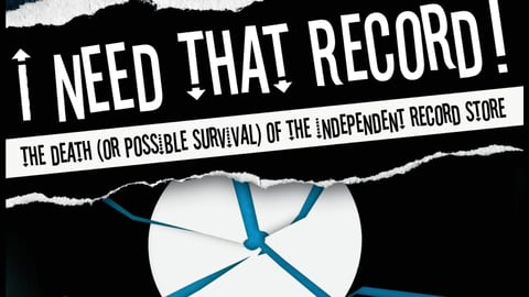 Preview image of I Need That Record! The Death(Or Possible Survival) Of Theindependent Record Store