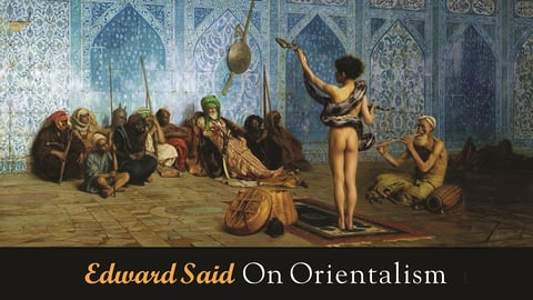 """Edward Said On Orientalism - """"The Orient"""" Represented in Mass Media"""