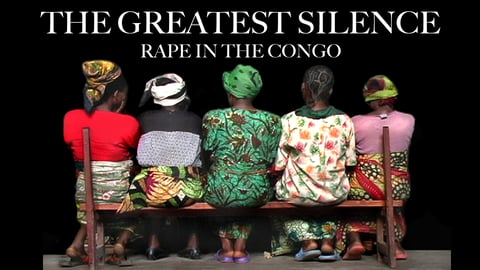 The Greatest Silence - Rape in the Congo