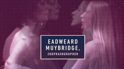 Eadweard Muybridge, Zoopraxographer - The Life and Work of the Photographer and Cinema Pioneer