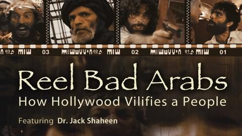 Reel Bad Arabs - How Hollywood Vilifies a People