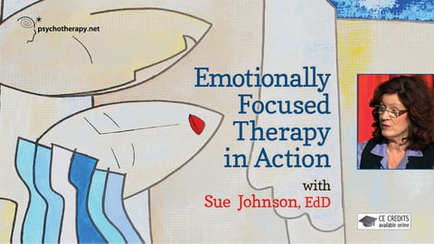 Emotionally Focused Therapy in Action with Sue Johnson - Part 1