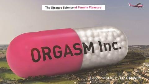 Orgasm Inc. - The Strange Science of Female Pleasure