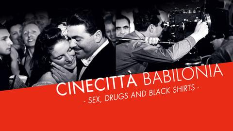 Cinecittà Babilonia: Sex, Drugs and Black Shirts