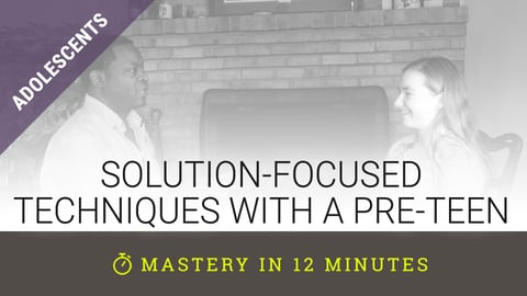 Solution-Focused Techniques With A Pre-Teen