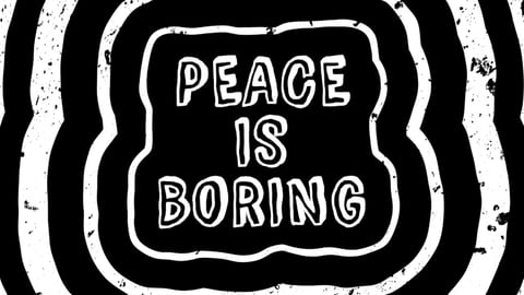 Peace Is Boring