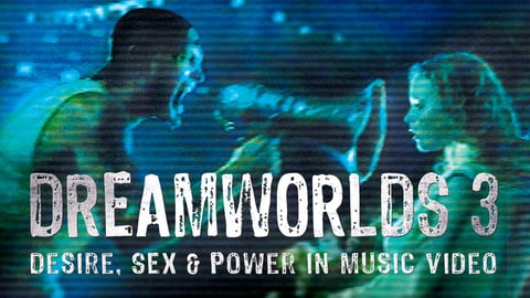 Dreamworlds 3 - Desire, Sex & Power in Music Video