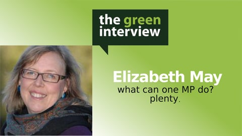 What Can One MP Do? Plenty: Elizabeth May (follow-up)