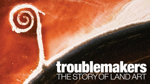 Troublemakers - The Story of Land Art