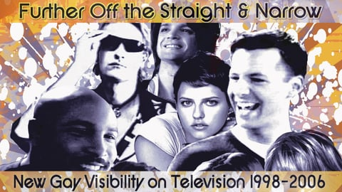 Further off the Straight & Narrow - New Gay Visibility on Television, 1998-2006