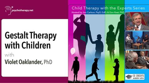 Gestalt Therapy with Children - With Violet Oaklander