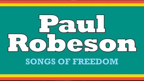 Songs Of Freedom - Musician and Activist Paul Robeson