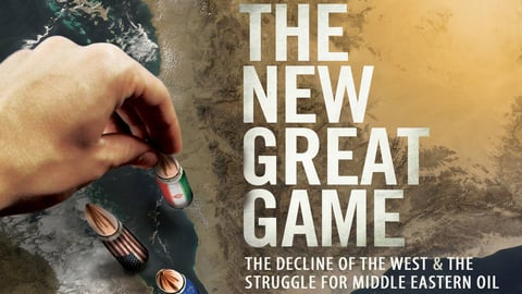 The New Great Game - The Decline of the West & the Struggle for Middle Eastern Oil