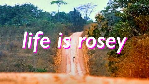 Life is Rosey - La Vie Est Belle