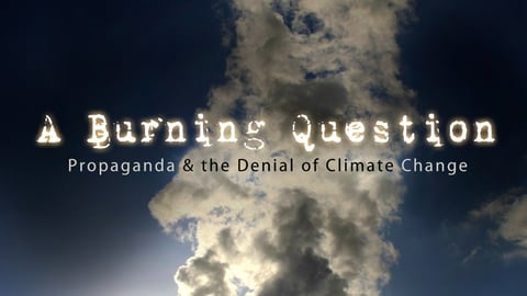 A Burning Question - Propaganda & the Denial of Climate Change