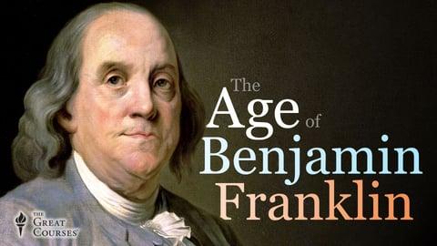 The Age of Benjamin Franklin
