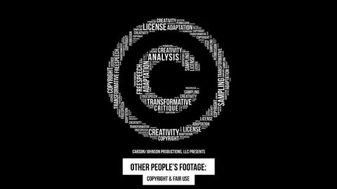 Other People's Footage - Copyright and Fair Use