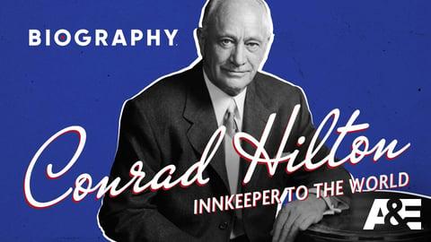 Conrad Hilton: Innkeeper To The World