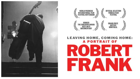 Leaving Home, Coming Home - A Portrait of Robert Frank