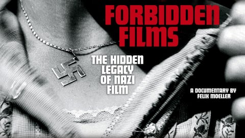 Forbidden Films - The Hidden Legacy of Nazi Film
