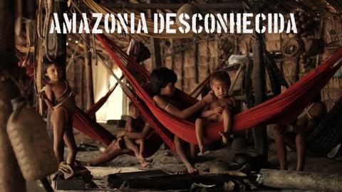 Unknown Amazon - Brazilian Inhabitants in the Amazon Rainforest