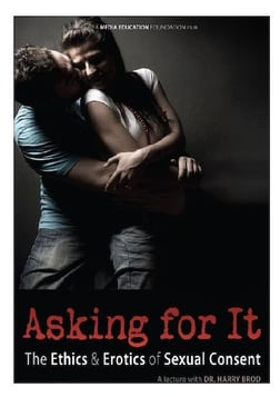Asking For It - The Ethics & Erotics of Sexual Consent