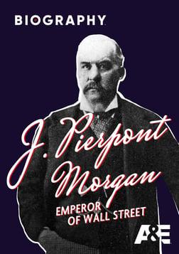 J. Pierpont Morgan: Emperor of Wall Street