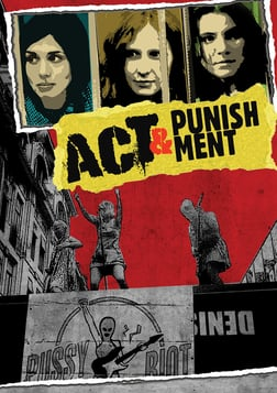 Act & Punishment - Behind the Punk Rock Activist Group Pussy Riot