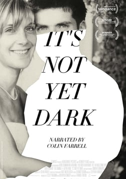 It's Not Yet Dark - A Paralyzed Filmmaker Directs a Film with His Eyes