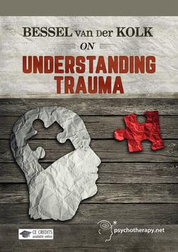 Bessel van der Kolk on Understanding Trauma