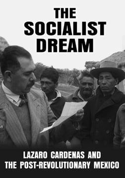 The Socialist Dream - President Lázaro Cárdenas and the Socialist Ideals his inspired in Mexico