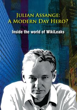 Julian Assange - A Modern Day Hero? - Inside The World Of Wikileaks