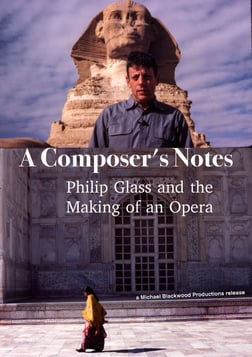 A Composer's Notes - Philip Glass and the Making of an Opera