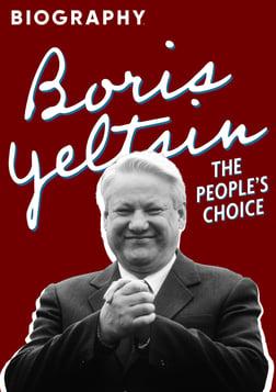 Boris Yeltsin: The People's Choice