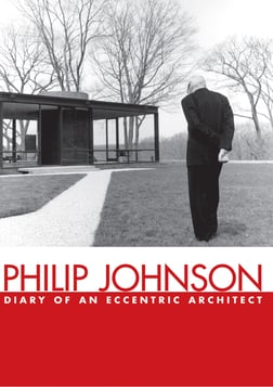 Philip Johnson - Diary of an Eccentric Architect