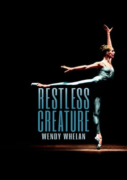 Restless Creature: Wendy Whelan - Portrait of a Prima Ballerina
