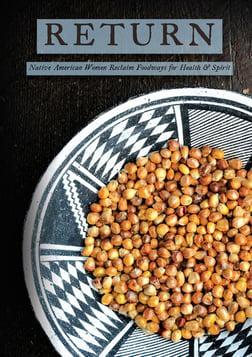 Return: Native American Women Reclaim Foodways for Health & Spirit