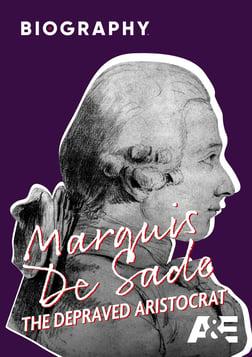 Marquis De Sade: The Depraved Aristocrat