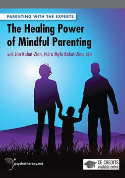 The Healing Power of Mindful Parenting - With Jon & Myla Kabat-Zinn