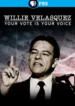 Willie Velasquez: Your Vote is Your Voice - Fighting for Political Empowerment for Latinos in the U.S.