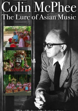 Colin McPhee: The Lure of Asian Music - A Musicologist Studies Balinese Music