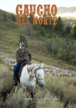 Gaucho del Norte - A Chilean Sheepherder Working in Idaho