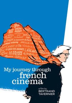 My Journey Through French Cinema - Bertrand Tavernier's Personal Essay on his Native Cinema