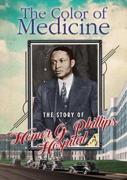 Color of Medicine: The Story of Homer G. Phillips Hospital