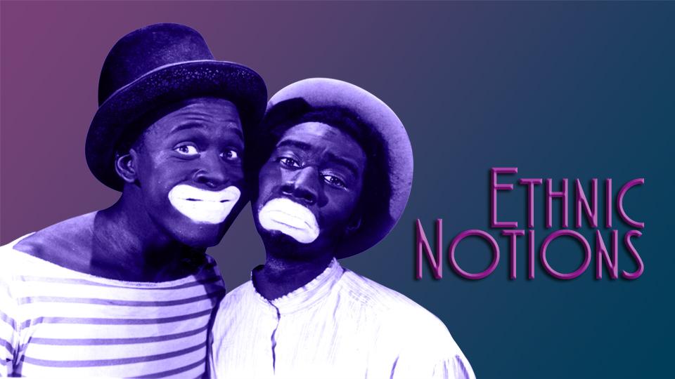 Ethnic Notions